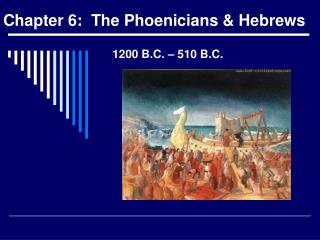 Chapter 6:  The Phoenicians  Hebrews