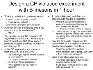 Design a CP violation experiment with B-mesons in 1 hour