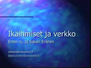 Ikäihmiset ja verkko Enter ry, pj Sakari Eränen sihteeri@entersenior.fi
