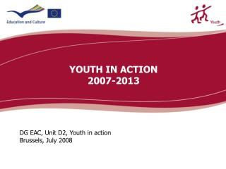 DG EAC, Unit D2, Youth in action Brussels, July 2008
