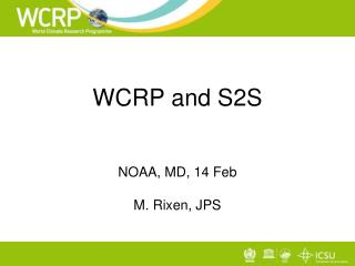 WCRP and S2S NOAA, MD, 14 Feb M. Rixen, JPS