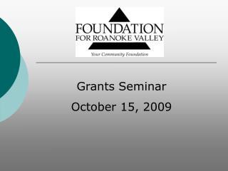 Grants Seminar October 15, 2009