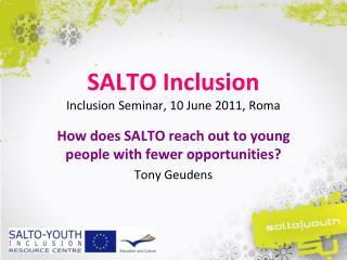 SALTO Inclusion Inclusion Seminar, 10 June 2011, Roma