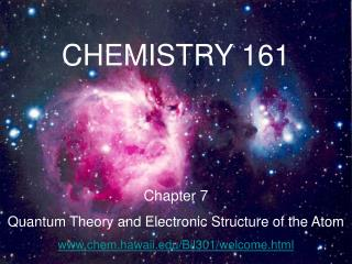 CHEMISTRY 161 Chapter 7 Quantum Theory and Electronic Structure of the Atom