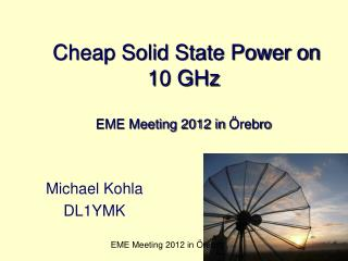 Cheap Solid State Power on 10 GHz EME Meeting 2012 in  Örebro
