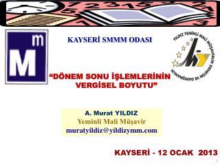 """""""DÖNEM SONU İŞLEMLERİNİN  VERGİSEL BOYUTU"""" KAYSERİ - 12 OCAK   2013"""