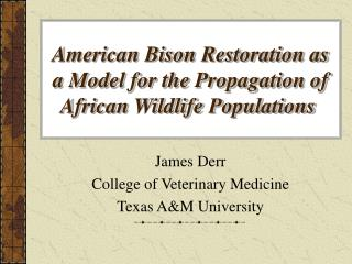 American Bison Restoration as a Model for the Propagation of African Wildlife Populations�