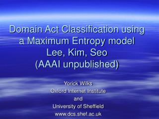 Domain Act Classification using a Maximum Entropy model Lee, Kim, Seo (AAAI unpublished)