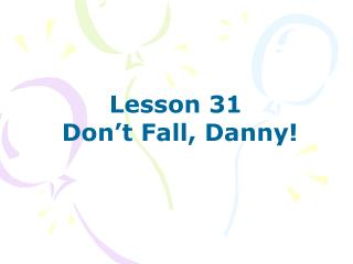 Lesson 31  Don't Fall, Danny!