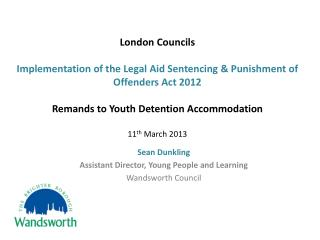 S ean Dunkling Assistant Director, Young People and Learning  Wandsworth  Council