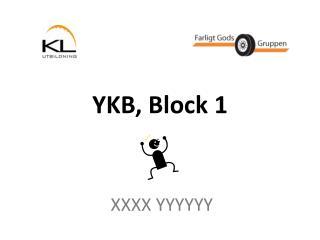 YKB, Block 1