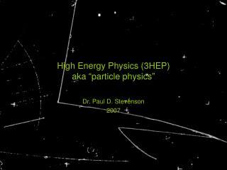 "High Energy Physics (3HEP) aka  "" particle physics """