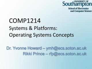 COMP1214 Systems & Platforms: Operating Systems Concepts