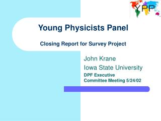 Young Physicists Panel Closing Report for Survey Project