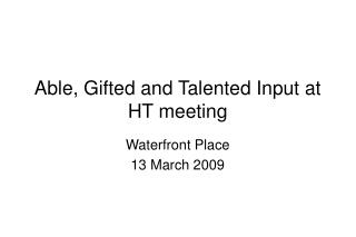 Able, Gifted and Talented Input at HT meeting