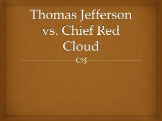 Thomas Jefferson vs. Chief Red Cloud