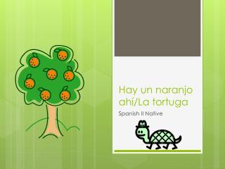 Hay un  naranjo ahí /La  tortuga