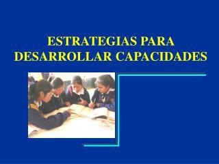 ESTRATEGIAS PARA DESARROLLAR CAPACIDADES