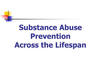 Substance Abuse Prevention  Across the Lifespan