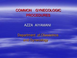 COMMON    GYNECOLOGIC                         PROCEDURES                        AZZA  AlYAMANI                 Departmen