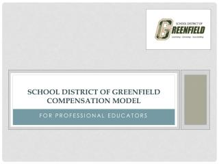SCHOOL DISTRICT OF GREENFIELD COMPENSATION MODEL