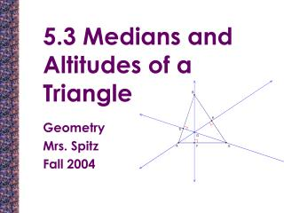 5.3 Medians and Altitudes of a Triangle
