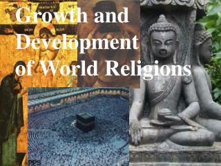 Growth and  Development  of World Religions