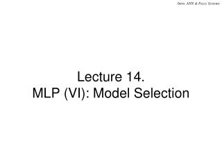 Lecture 14.  MLP (VI): Model Selection