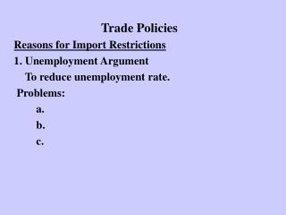 Trade Policies  Reasons for Import Restrictions     1. Unemployment Argument