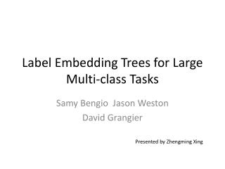 Label Embedding Trees for Large Multi-class Tasks