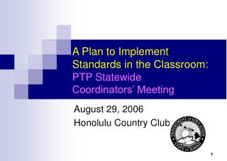 A Plan to Implement Standards in the Classroom: PTP Statewide  Coordinators' Meeting