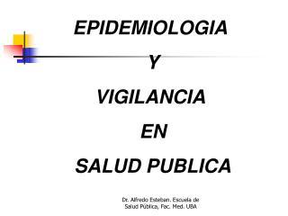 EPIDEMIOLOGIA  Y VIGILANCIA  EN  SALUD PUBLICA