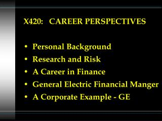 X420:   CAREER PERSPECTIVES   Personal Background   Research and Risk   A Career in Finance