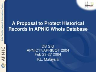 A Proposal to Protect Historical Records in APNIC Whois Database