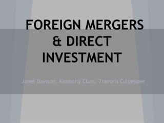 FOREIGN MERGERS & DIRECT INVESTMENT