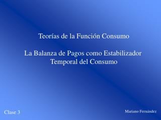 Teorías de la Función Consumo La Balanza de Pagos como Estabilizador  Temporal del Consumo