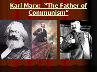 Karl Marx:  �The Father of Communism�