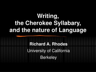 Writing, the Cherokee Syllabary, and the nature of Language