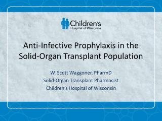 Anti-Infective Prophylaxis in the Solid-Organ Transplant Population