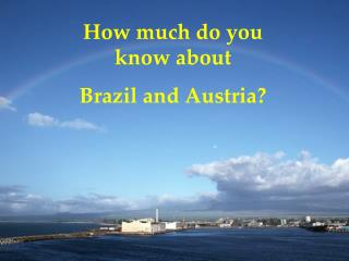 How much do you know about  Brazil and Austria?