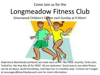 Come Join us for the  Longmeadow Fitness Club Greenwood Children's Center each Sunday at 9:30am!