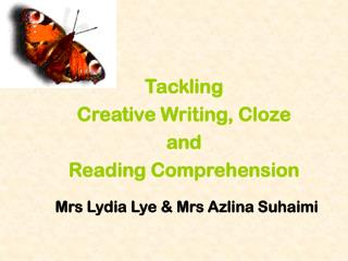 Tackling  Creative Writing, Cloze and  Reading Comprehension