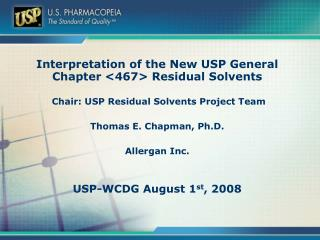 Interpretation of the New USP General Chapter 467 Residual Solvents   Chair: USP Residual Solvents Project Team  Thomas