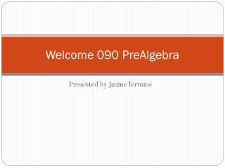 Welcome 090 PreAlgebra