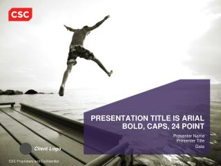 PRESENTATION TITLE IS ARIAL BOLD, CAPS, 24 POINT