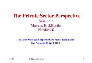 The Private Sector Perspective Session 2 Marcos E. J.Bertin FUNDECE