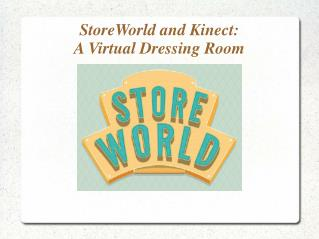 StoreWorld and Kinect: A Virtual Dressing Room