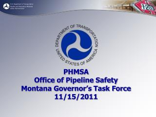 PHMSA Office of Pipeline Safety Montana Governor's Task Force 11/15/2011