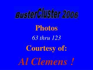 Photos 63 thru 123 Courtesy of: Al Clemens !