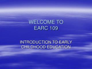 WELCOME TO  EARC 109